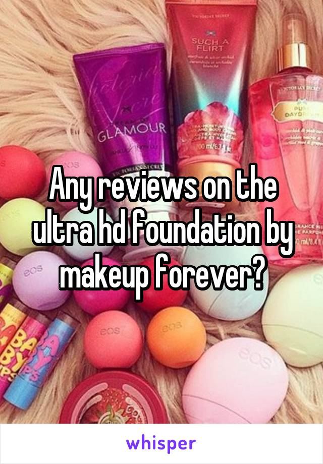 Any reviews on the ultra hd foundation by makeup forever?