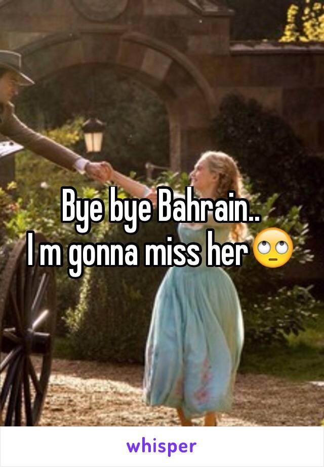 Bye bye Bahrain.. I m gonna miss her🙄