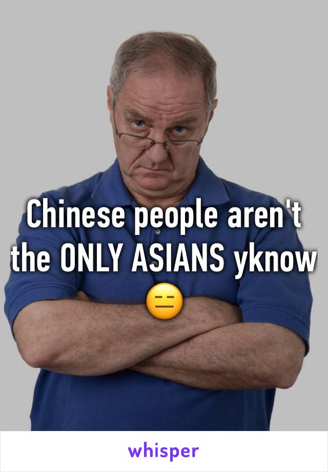 Chinese people aren't the ONLY ASIANS yknow 😑