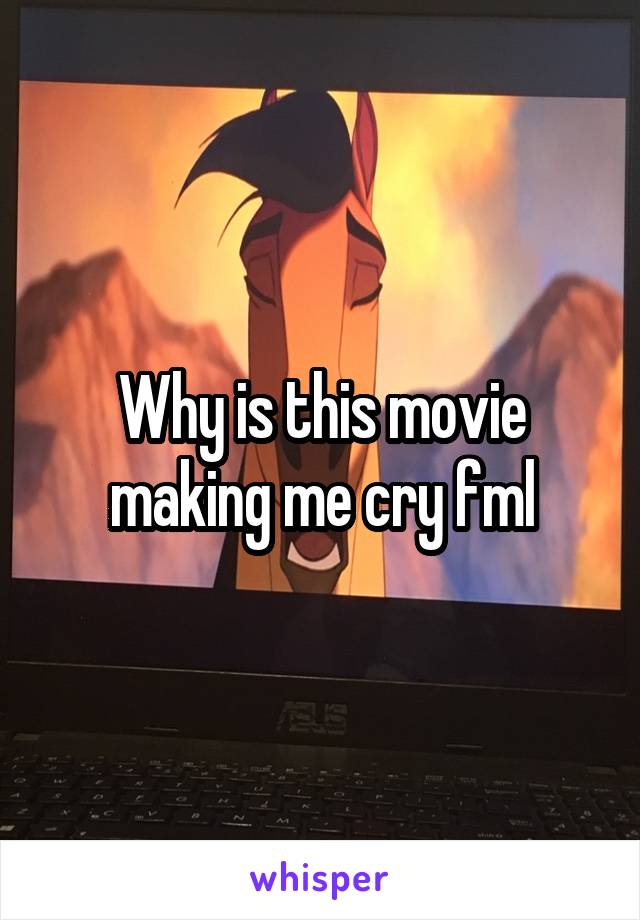 Why is this movie making me cry fml