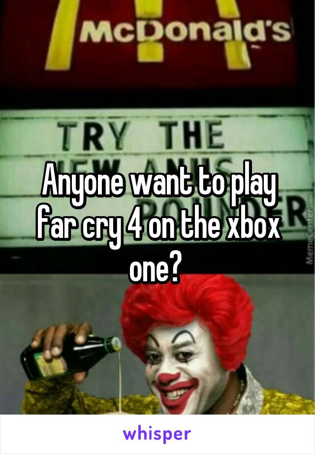 Anyone want to play far cry 4 on the xbox one?