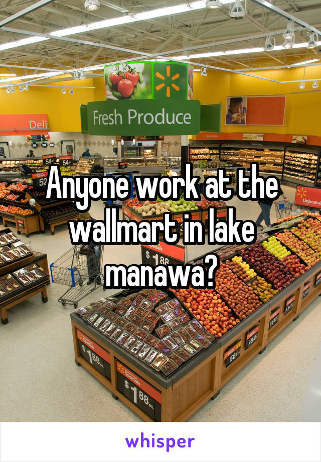 Anyone work at the wallmart in lake manawa?