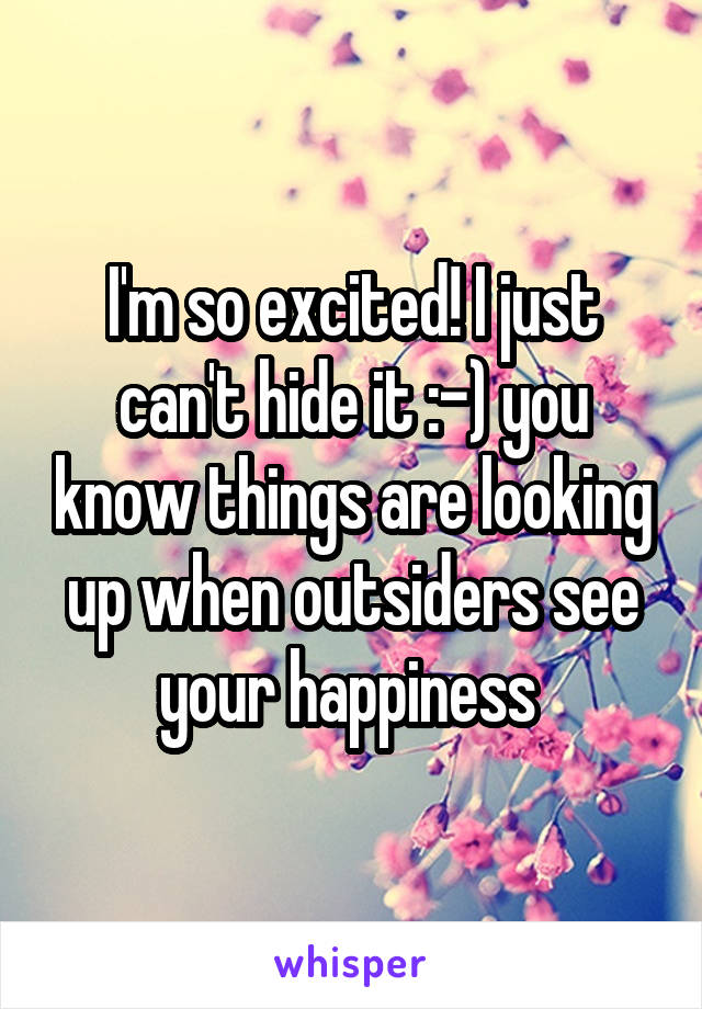 I'm so excited! I just can't hide it :-) you know things are looking up when outsiders see your happiness