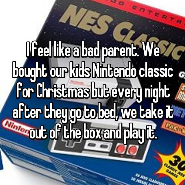I feel like a bad parent. We bought our kids Nintendo classic for Christmas but every night after they go to bed, we take it out of the box and play it.