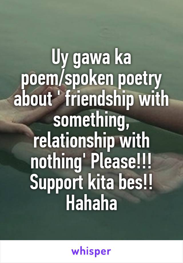 Uy gawa ka poem/spoken poetry about ' friendship with