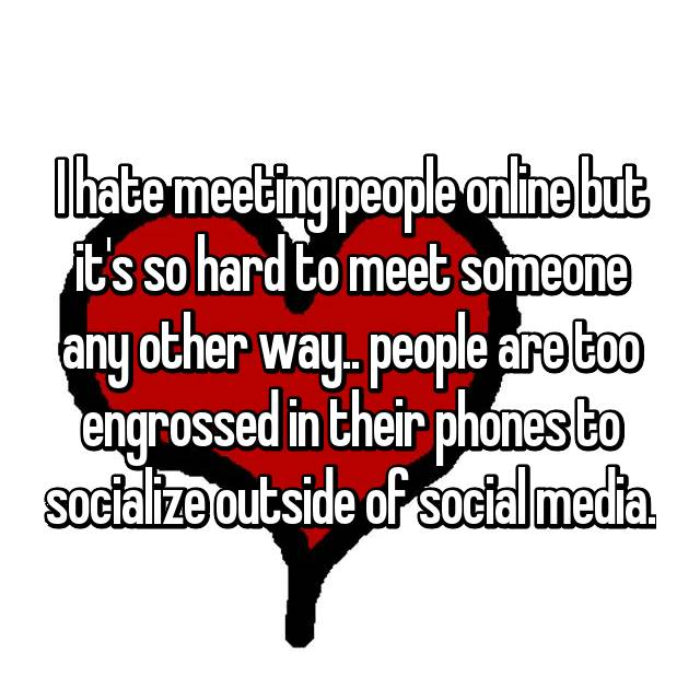 why is it so hard to meet someone