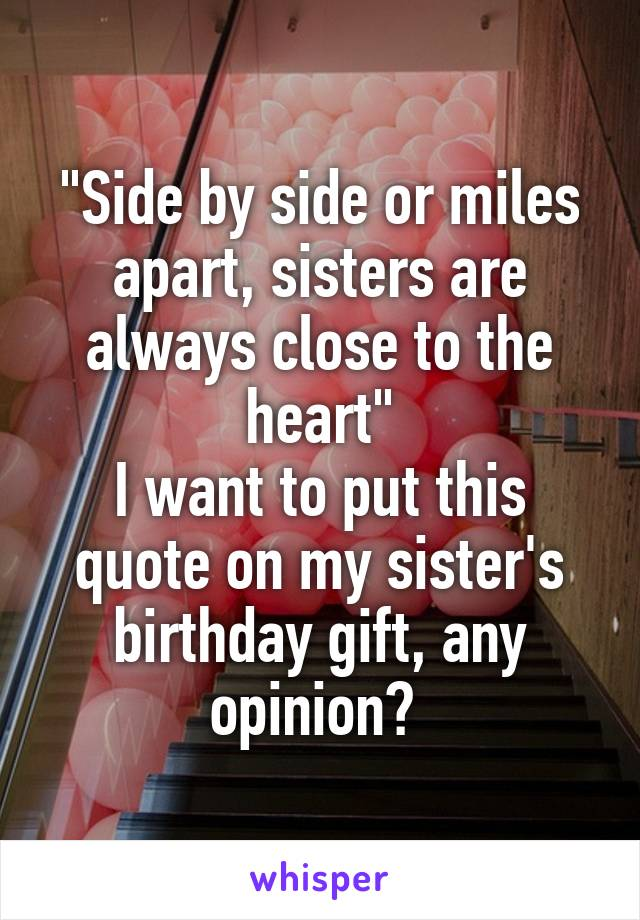 Side By Side Or Miles Apart Sisters Are Always Close To The Heart