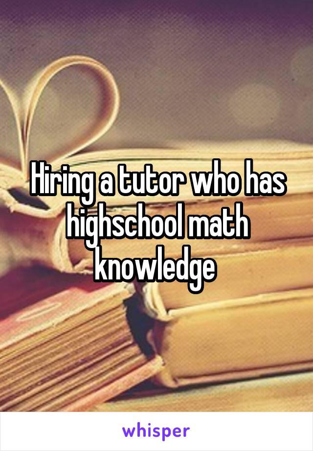 Hiring a tutor who has highschool math knowledge