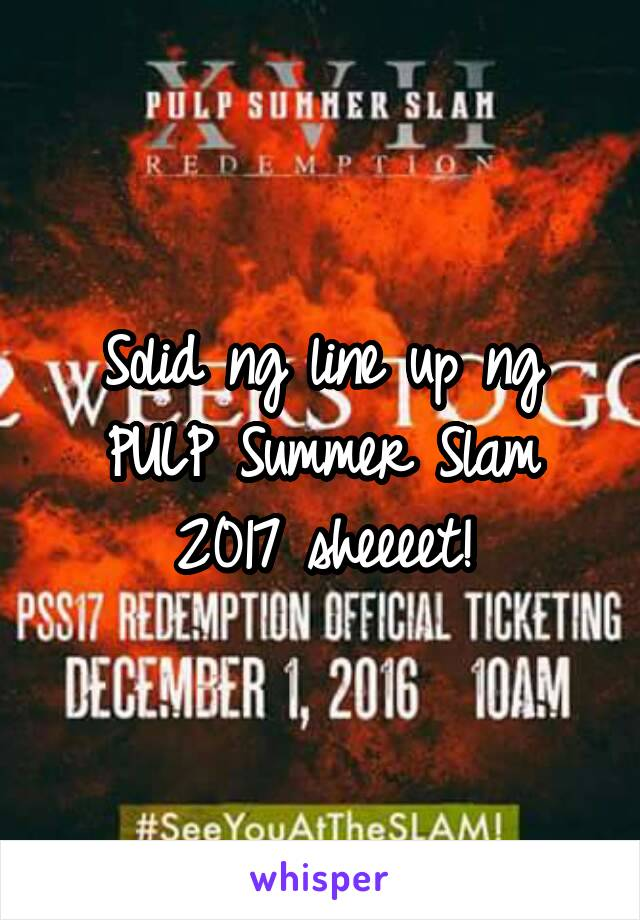 15e155eeb111 Solid ng line up ng PULP Summer Slam 2017 sheeeet!