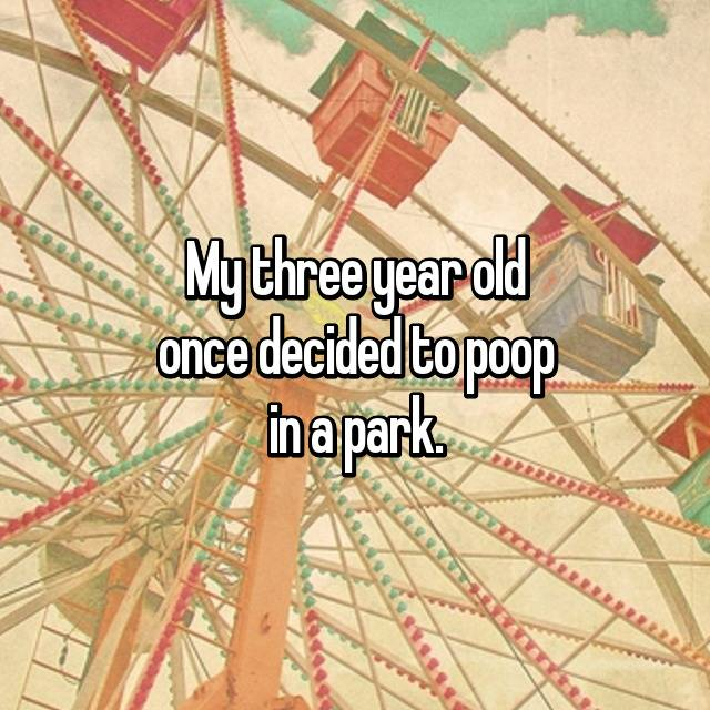 My three year old once decided to poop in a park.