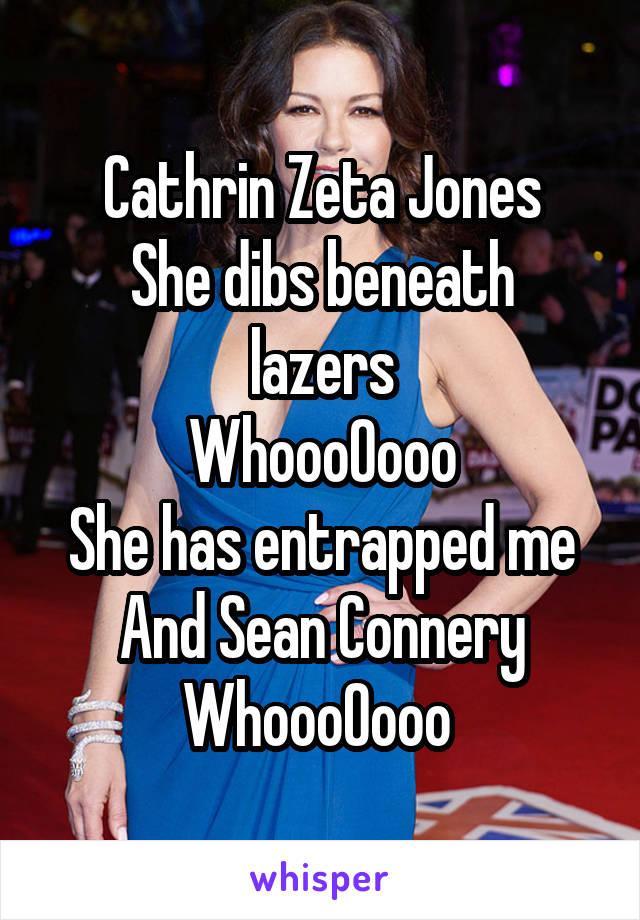 Cathrin Zeta Jones She dibs beneath lazers WhoooOooo She has entrapped me And Sean Connery WhoooOooo