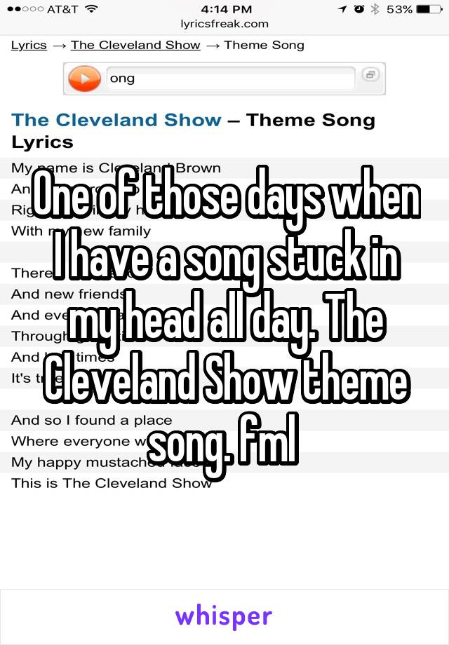 Lyric cleveland show lyrics : of those days when I have a song stuck in my head all day. The ...