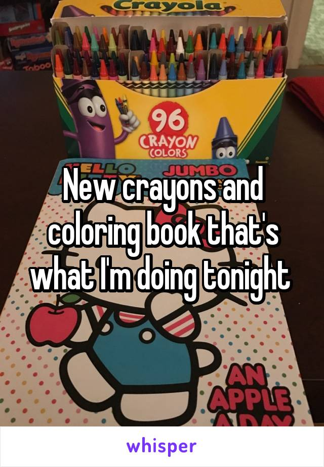 New crayons and coloring book that's what I'm doing tonight