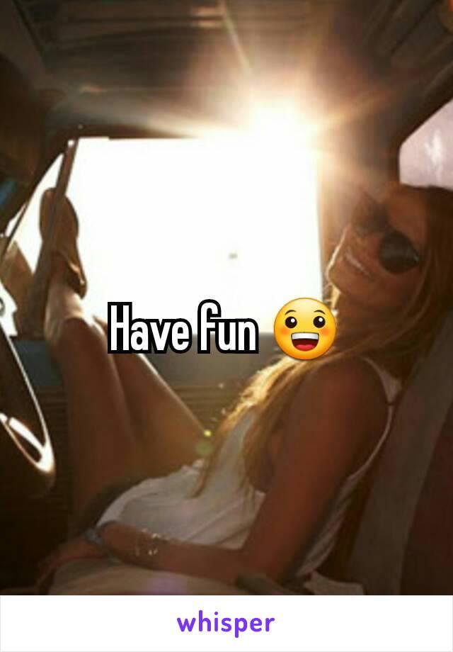 Have fun 😀