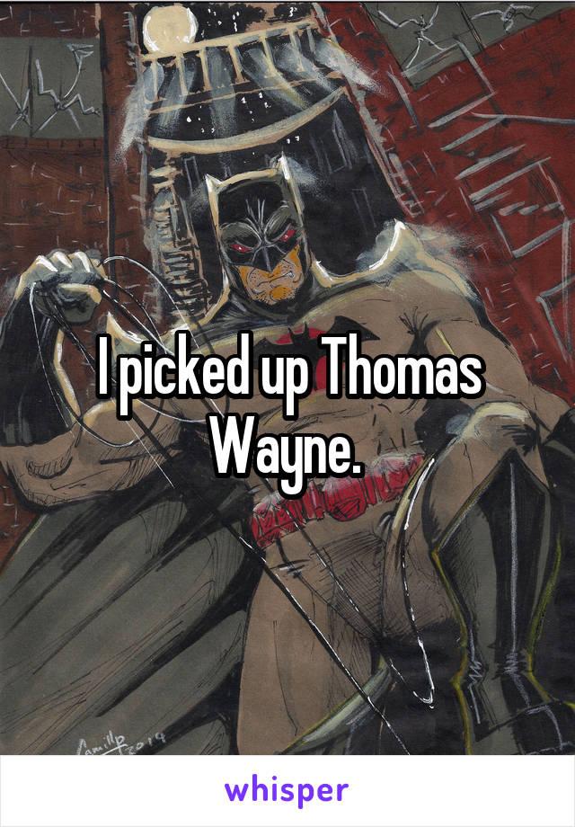 I picked up Thomas Wayne.