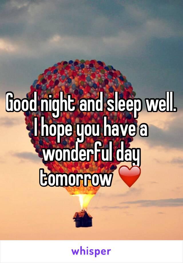 good night and sleep well i hope you have a wonderful day tomorrow
