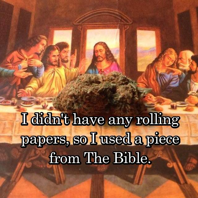 I didn't have any rolling papers, so I used a piece from The Bible.