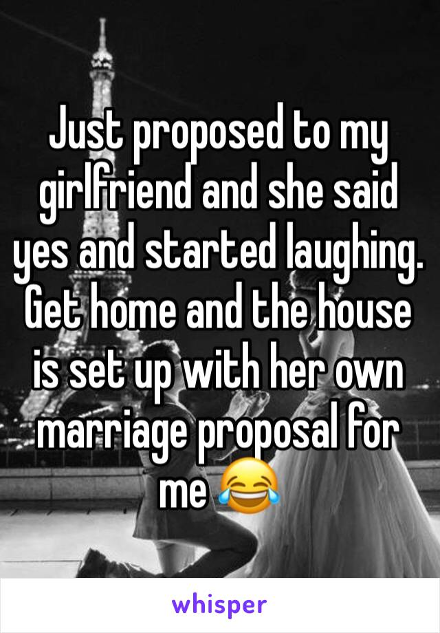 Just proposed to my girlfriend and she said yes and started laughing. Get home and the house is set up with her own marriage proposal for me 😂