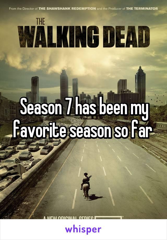 Season 7 has been my favorite season so far