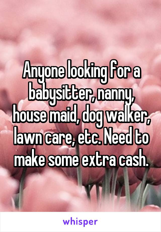 Maid Looking To Make Some Extra Cash
