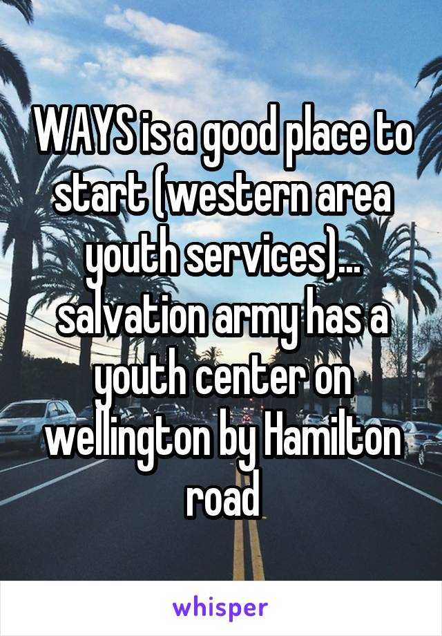 WAYS is a good place to start (western area youth services)... salvation army has a youth center on wellington by Hamilton road
