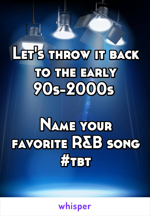 Lets Throw It Back To The Early 90s 2000s Name Your Favorite RB Song Tbt