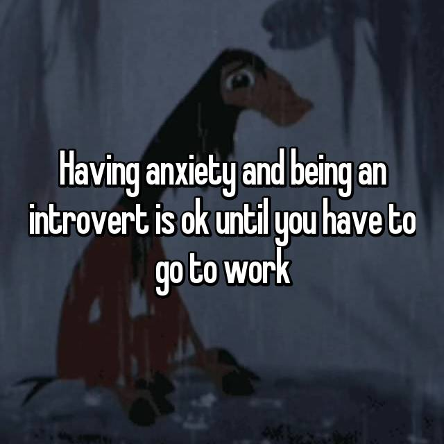 Having anxiety and being an introvert is ok until you have to go to work