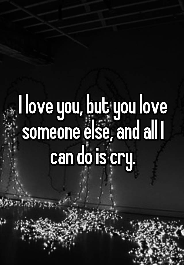I Love You But You Love Someone Else