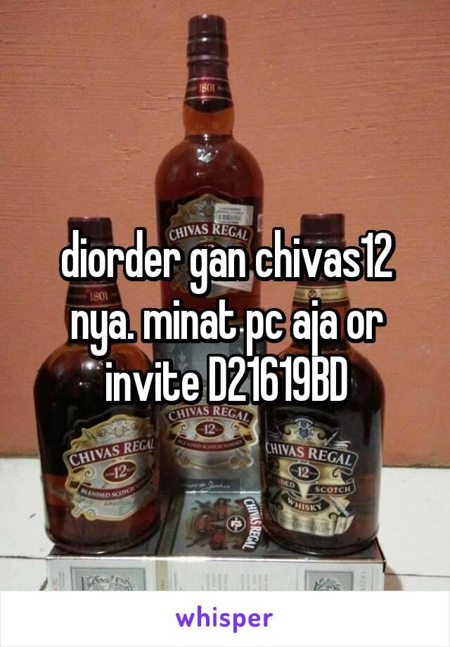 diorder gan chivas12 nya. minat pc aja or invite D21619BD