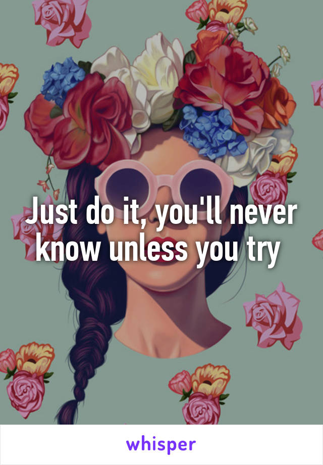 Just do it, you'll never know unless you try