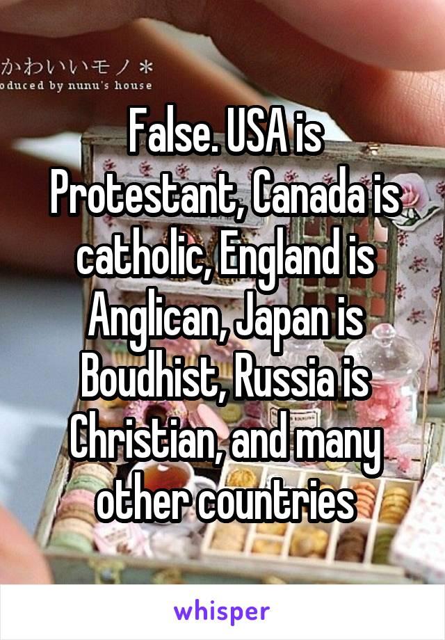 False  USA is Protestant, Canada is catholic, England is