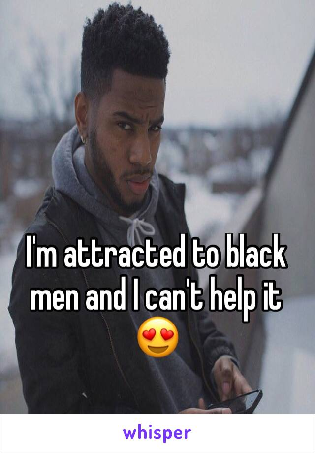 Why am i attracted to black guys