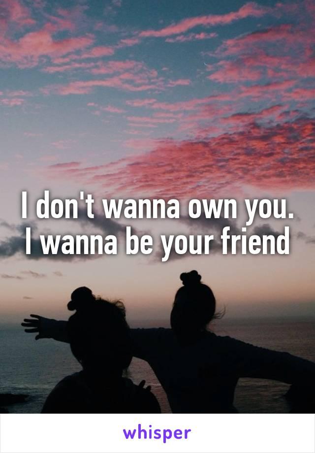 i wana own you