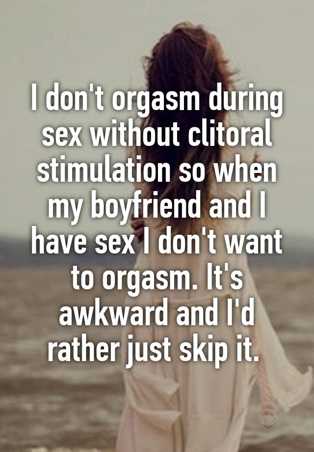 For mad i dont orgasm during sex personal