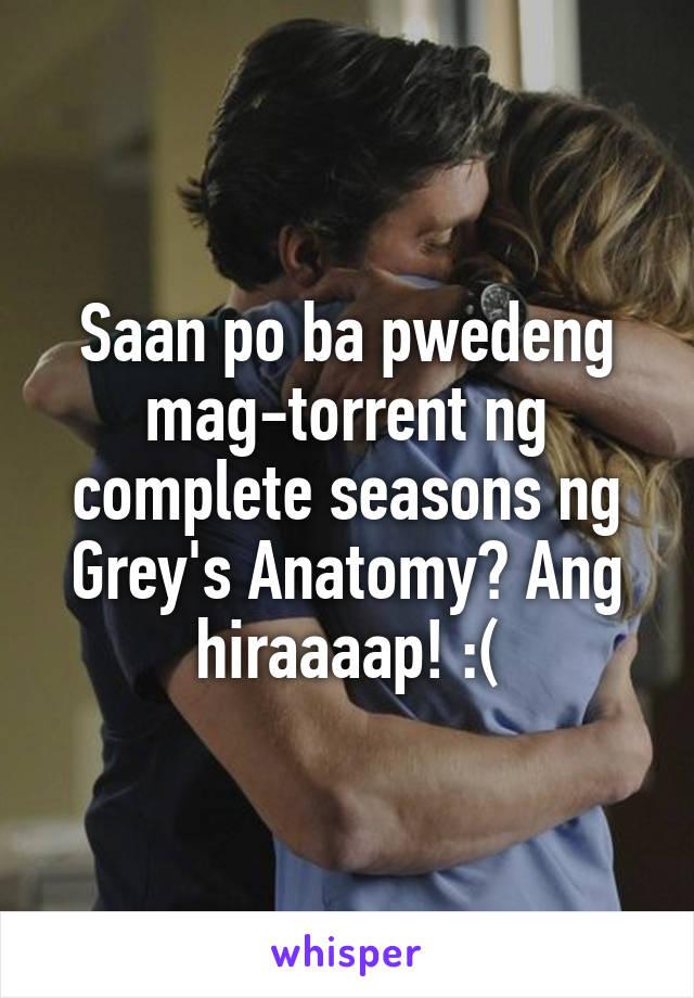 Saan Po Ba Pwedeng Mag Torrent Ng Complete Seasons Ng Greys Anatomy