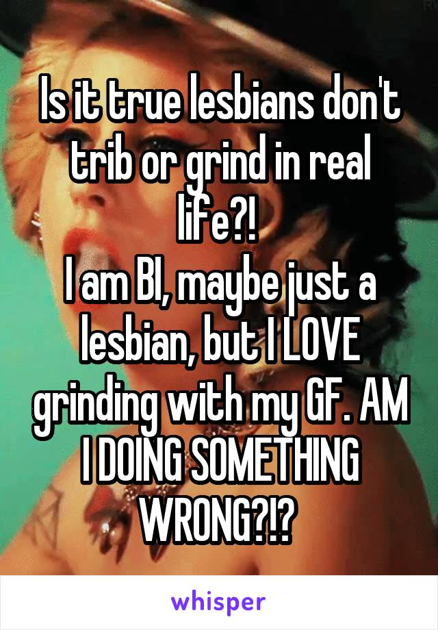 Is It True Lesbians Dont Trib Or Grind In Real Life