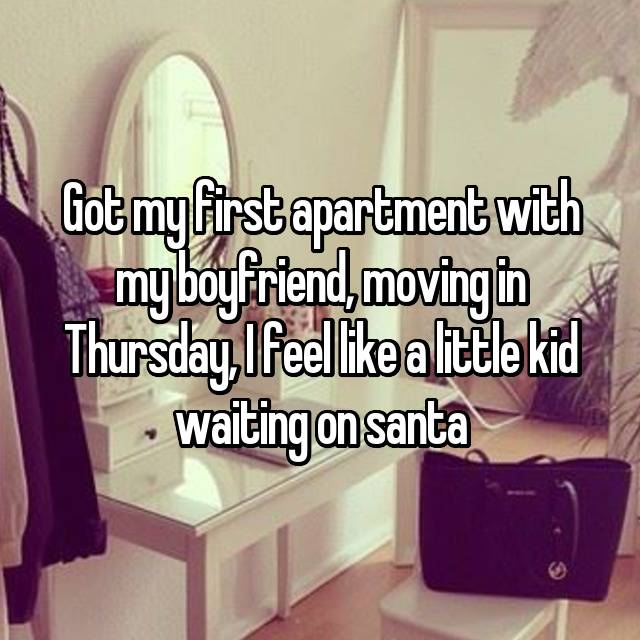 Got my first apartment with my boyfriend, moving in Thursday, I feel like a little kid waiting on santa 😹
