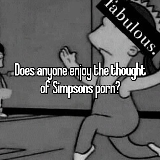 Does anyone enjoy the thought of Simpsons porn?