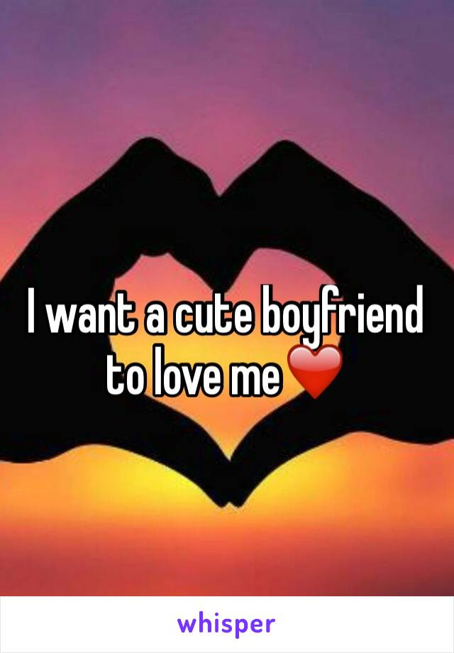 I want a cute boyfriend to love me❤️