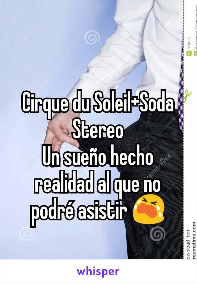Cirque du Soleil+Soda Stereo Un sueño hecho realidad al que no podré asistir 😭