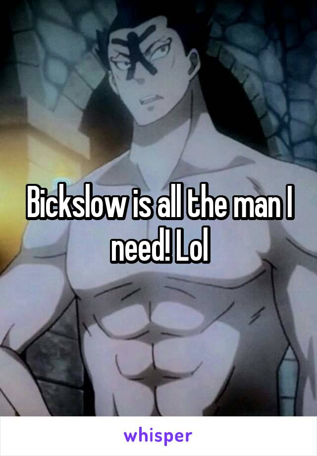 Bickslow is all the man I need! Lol