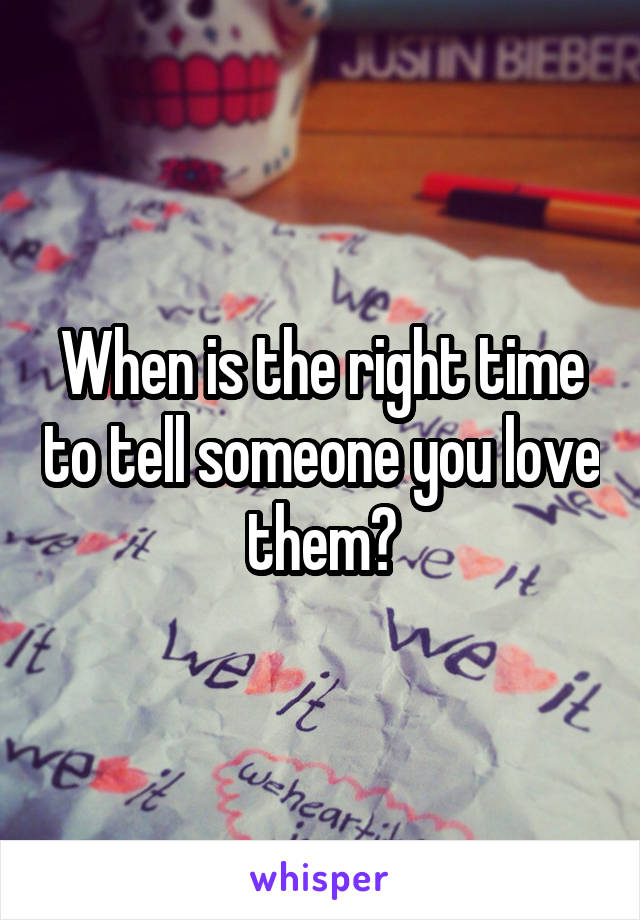 When is the right time to tell someone you love them?