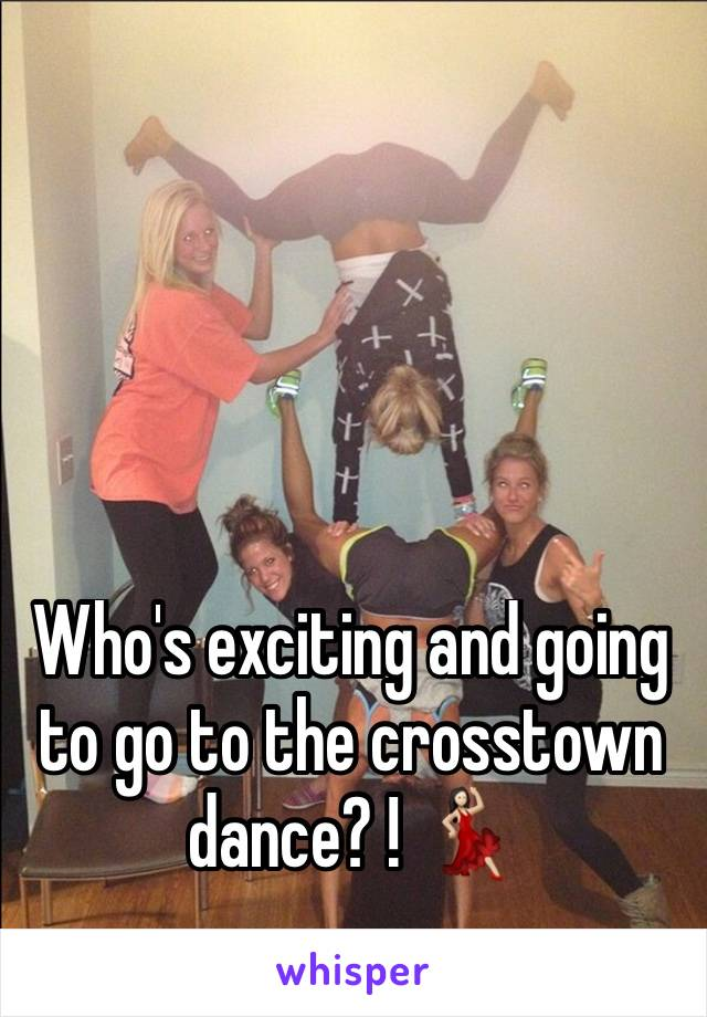Who's exciting and going to go to the crosstown dance? ! 💃🏻