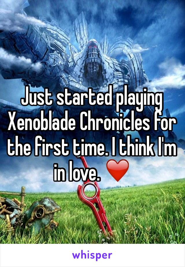 Just started playing Xenoblade Chronicles for the first time. I think I'm in love. ❤️