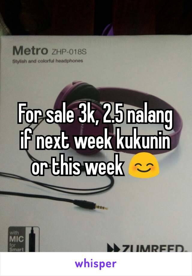 For sale 3k, 2.5 nalang if next week kukunin or this week 😊