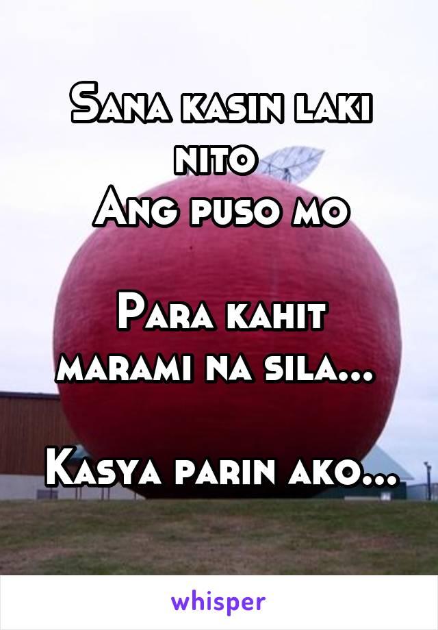 Sana kasin laki nito  Ang puso mo  Para kahit marami na sila...   Kasya parin ako...