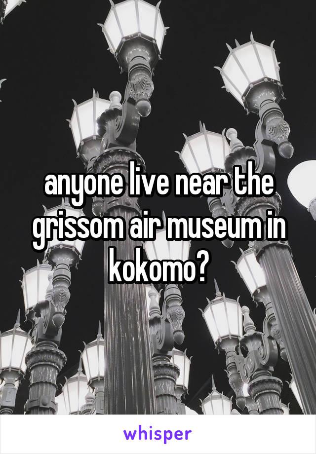 anyone live near the grissom air museum in kokomo?