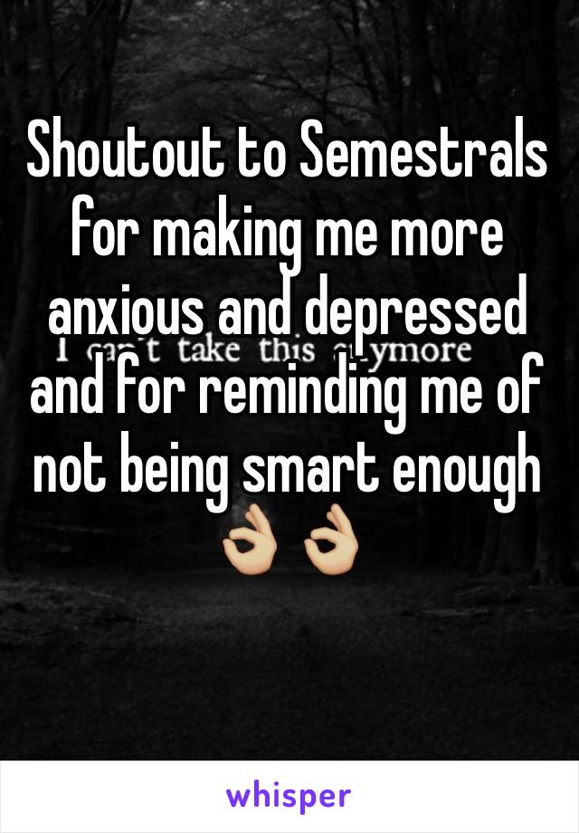 Shoutout to Semestrals for making me more anxious and depressed and for reminding me of not being smart enough  👌🏼👌🏼