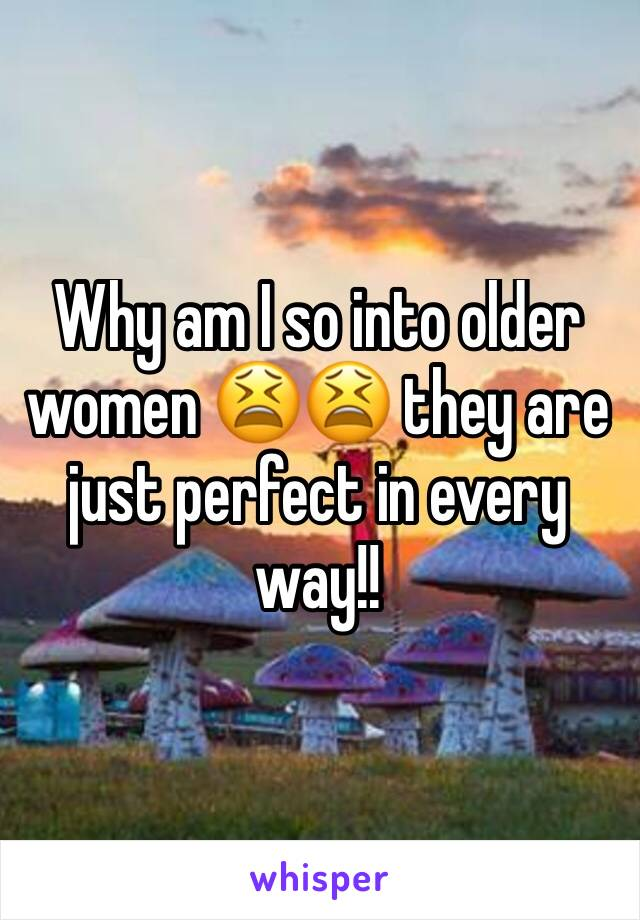 Why am I so into older women 😫😫 they are just perfect in every way!!