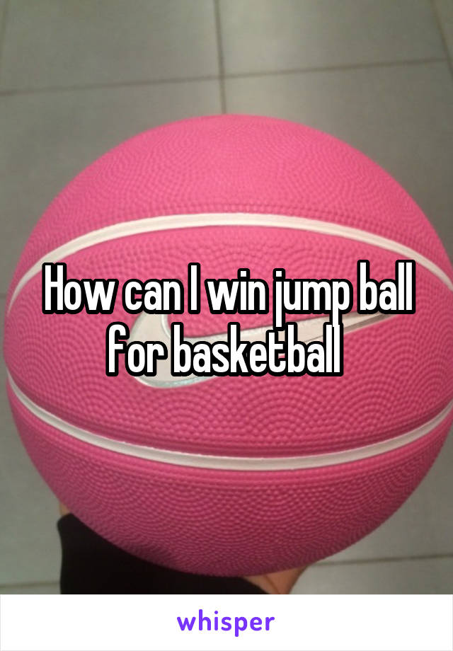 How can I win jump ball for basketball